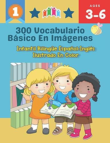 300 Vocabulario Básico en Imágenes. Infantil Bilingüe Español-Inglés Ilustrado en Color: Una divertida manera de aprender y jugar con las primeras ... clase, como en casa para niños de 3 a 6 años