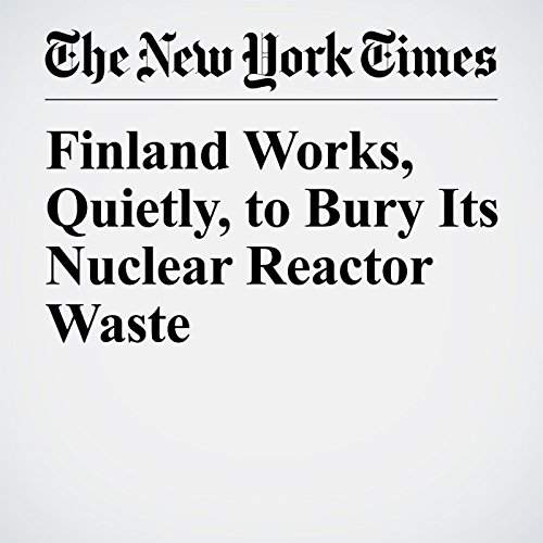 Finland Works, Quietly, to Bury Its Nuclear Reactor Waste audiobook cover art