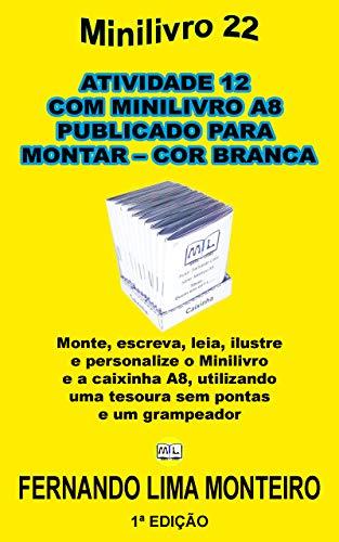 ATIVIDADE 12 COM MINILIVRO A8 PUBLICADO PARA MONTAR – COR BRANCO: Monte, escreva, leia, ilustre e personalize o minilivro e a caixinha A8, utilizando uma ... (MINILIVRO E CAIXINHA PARA MONTAR)