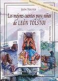 LOS MEJORES CUENTOS PARA NIÑOS DE LEÓN TOLSTOI (Infantil-Juvenil)