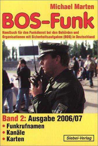 BOS-Funk: Band 2: Handbuch für den Funkdienst bei den Behörden und Organisationen mit Sicherheitsaufgaben (BOS) in Deutschland (Funkrufnamen, Kanäle, Karten)
