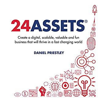 24 Assets     Create a Digital, Scalable, Valuable and Fun Business That Will Thrive in a Fast Changing World              By:                                                                                                                                 Daniel Priestley                               Narrated by:                                                                                                                                 Daniel Priestley                      Length: 4 hrs and 4 mins     324 ratings     Overall 4.6
