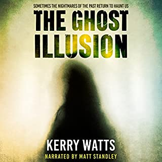 The Ghost Illusion                   By:                                                                                                                                 Kerry Watts                               Narrated by:                                                                                                                                 Matt Standley                      Length: 5 hrs and 39 mins     Not rated yet     Overall 0.0