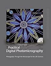 Practical Digital Photomicrography: Photography Through the Microscope for the Life Sciences