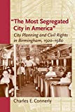 The Most Segregated City in America': City Planning and Civil Rights in Birmingham, 1920–1980 (Center Books)