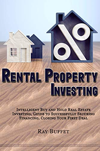 Rental Property Investing: Intelligent Buy and Hold Real Estate Investing, Guide to Successfully Securing Financing, Closing Your First Deal (English Edition)