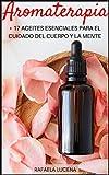 AROMATERAPIA: + 17 aceites esenciales para el cuidado del cuerpo y la mente