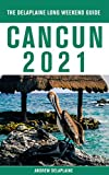 Cancun - The Delaplaine 2021 Long Weekend Guide (English Edition)