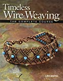 Timeless Wire Weaving: The Complete Course - Lisa Barth