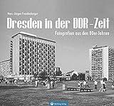 Dresden in der DDR-Zeit: Fotografien aus den 80er- Jahren (Historischer Bildband)