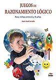 Juegos de razonamiento para niños de 6 a 9 años (Colección Desarrolla tu ingenio nº 1)