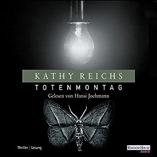 Totenmontag     Tempe Brennan 7              Autor:                                                                                                                                 Kathy Reichs                               Sprecher:                                                                                                                                 Hansi Jochmann                      Spieldauer: 6 Std. und 44 Min.     162 Bewertungen     Gesamt 4,3