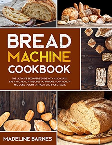 Bread Machine Cookbook: 750 Fuss...