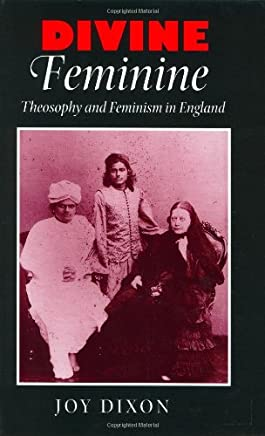 Divine Feminine: Theosophy and Feminism in England
