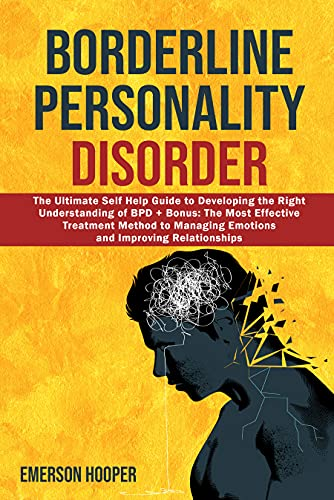 Borderline Personality Disorder: The Ultimate Self Help Guide to Developing the Right Understanding of BPD + Bonus: The Most Effective Treatment Method ... Improving Relationships (English Edition)