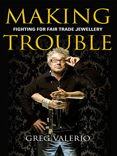Making Trouble: Fighting for Fair Trade Jewellery (English Edition)