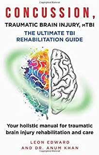 CONCUSSION, TRAUMATIC BRAIN INJURY, mTBI ULTIMATE REHABILITATION GUIDE: Your holistic manual for traumatic brain injury rehabilitation and care (Life After Stroke or TBI , Living with Hemiparesis)