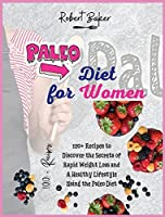 The Paleo Diet for Women: 120+ Recipes to Discover the Secrets of Rapid Weight Loss and A Healthy Lifestyle Using the Paleo Diet! All Low-carb and Ketogenic Recipes!