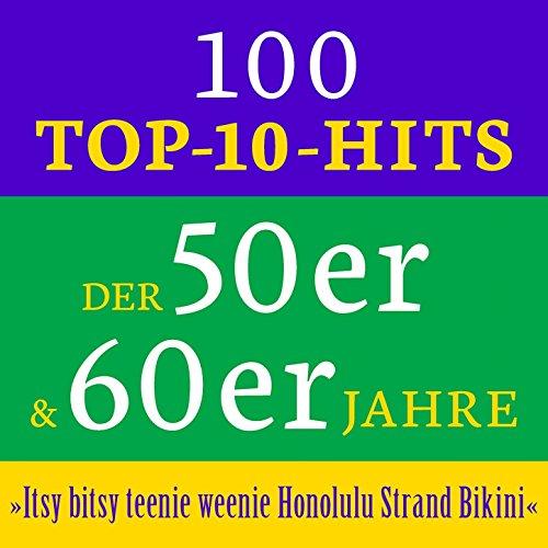 Itsy bitsy teenie weenie Honolulu Strand Bikini: 100 Top 10 Hits der 50er & 60er Jahre