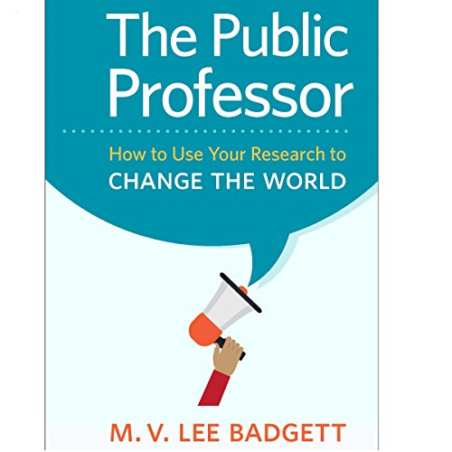 The Public Professor     How to Use Your Research to Change the World              By:                                                                                                                                 M. V. Lee Badgett                               Narrated by:                                                                                                                                 Joseph Tabler                      Length: 6 hrs and 48 mins     1 rating     Overall 1.0