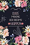 Suse Making Her Dreams Happen: Personalised Name Notebook for Suse|Pretty Lined Notebook for Wife,Sister,Daughter & Girlfriend Named Suse | 6x9 Inches , 100 Pages