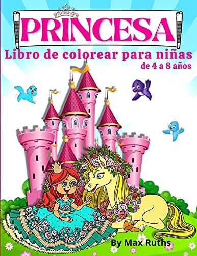 PRINCESA Libro De Colorear Para Niñas de 4 a 8 años: Hermosas y divertidas princesas con 70 páginas para colorear que incluyen princesas, unicornios y ... de 2 a 4 años, de 3 a 9 años, de 3 a 5 añ