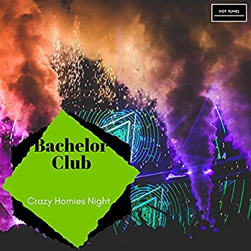 Bachelor Club - Crazy Homies Night