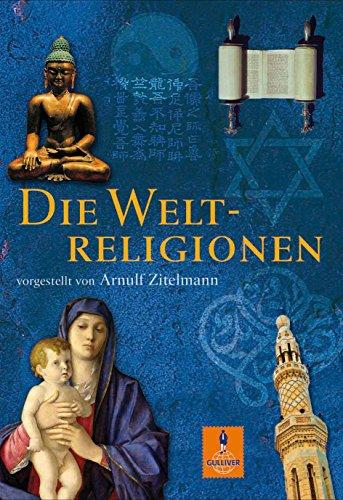 Die Weltreligionen: vorgestellt von Arnulf Zitelmann