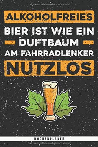 Alkoholfreies Bier ist wie ein Duftbaum am Fahrradlenker. Nutzlos. Wochenplaner: Planer mit 106 Seiten. Lustiger Spruch für Bierliebhaber mit Witz und ... Kalender oder Wochenplaner verwendbar