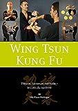 Wing Tsun Kung Fu - Théorie, formes et méthode - les clés du système.