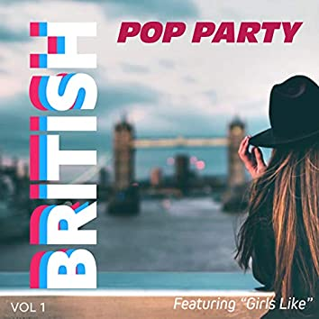 """British Pop Party - Featuring """"Girls Like"""" (Vol. 1)"""
