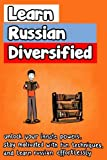 Learn Russian Diversified: Unlock your Innate Powers, Stay Motivated with Fun Techniques, and Learn Russian Effortlessly