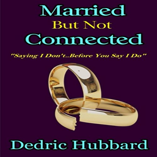 Married But Not Connected: Saying I Don't Before You Say I Do audiobook cover art