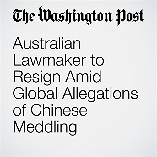 Australian Lawmaker to Resign Amid Global Allegations of Chinese Meddling copertina