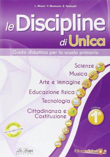 Le discipline di Unica. Scienze, musica, arte e immagine, educazione fisica, tecnologia, cittadinanza e Costituzione. Per la 1ª classe elementare