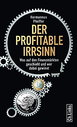 Der profitable Irrsinn: Was auf den Finanzm�rkten geschieht und wer dabei gewinnt