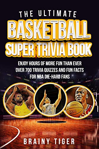 The Ultimate Basketball Super Trivia Book: Enjoy Hours of More Fun than Ever. Over 700 Trivia Quizzes and Fun Facts for NBA Die-Hard Fans!