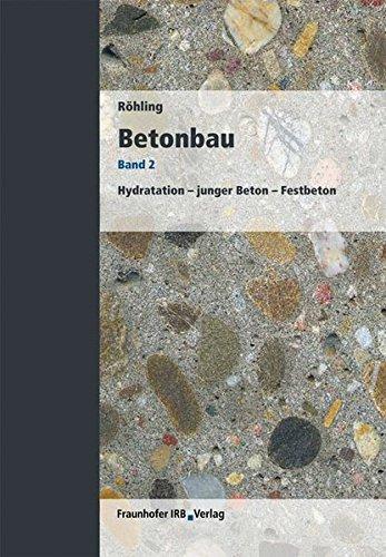 Betonbau. Band 2.: Hydratation - junger Beton - Festbeton.