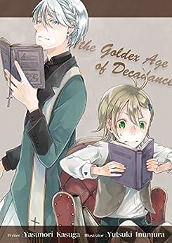 The Golden Age of Decadence, Vol. 1 by [Yasunori Kasuga, Yutsuki Inumura]
