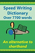 Speed Writing Dictionary  Over 5800 Words  an alternative to shorthand: Speedwriting dictionary from the Bakerwrite system, a modern alternative to ... English. US/international spelling edition.
