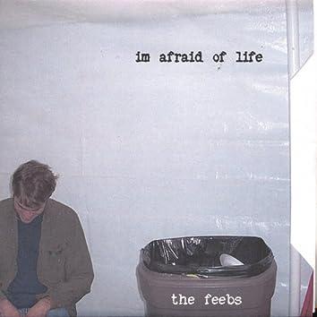 I'm Afraid of Life