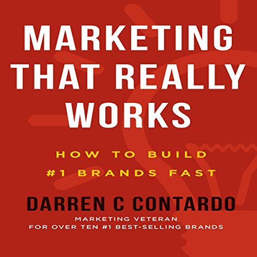 Marketing That Really Works: How to Build #1 Brands Fast cover art