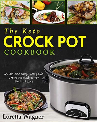 The Keto Crock Pot Cookbook: Quick And Easy Ketogenic Crock Pot Recipes For Smart People