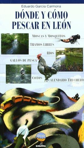 Donde Y Como Pescar En Leon: Cotos, zonas libres, moscas, mosquitos y otras historias de (Guías KOKONINO)
