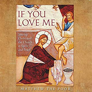 If You Love Me: Serving Christ and the Church in Spirit and Truth                   By:                                                                                                                                 Matthew the Poor                               Narrated by:                                                                                                                                 Kristina Wenger                      Length: 5 hrs and 15 mins     Not rated yet     Overall 0.0