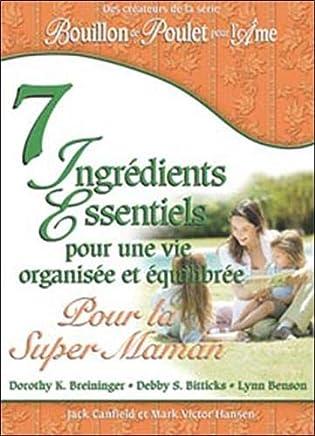 7 Ingrédients Essentiels pour une vie organisée et équilibrée : Pour la Super Maman