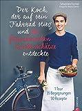 Der Koch, der auf sein Fahrrad stieg und die französischen Küchenschätze entdeckte. Frankreich Kochbuch der Extraklasse. 50 bodenständige Rezepte. ... 1 Tour, 35 Begegnungen, 50 Rezepte
