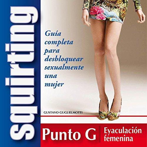 Squirt – Guía completa para desbloquear sexualmente una mujer (ebook formato PDF)
