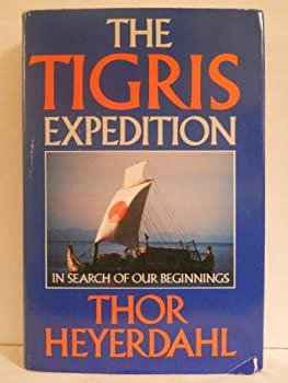 The Tigris Expedition: In Search of Our Beginnings 0385173571 Book Cover