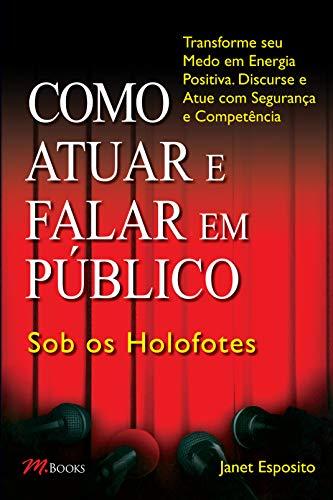 Como Atuar e Falar em Público – Sob os Holofotes